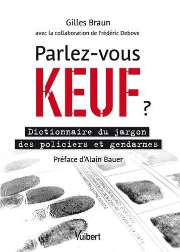 Parlez-vous keuf ? - Dictionnaire du jargon des policiers et des gendarmes