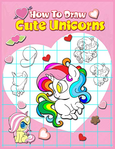 How To Draw Cute Unicorns: A Simple Step By Step Anime Drawing Books For Beginners. Learn Easy And Fun To Draw Kawaii For Artists, Cartoonists, And Doodlers (English Edition)