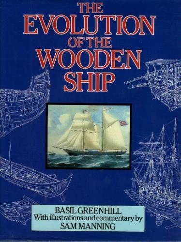 The Evolution of the Wooden Ship by Greenhill, Basil, Manning, Samuel F. (1989) Hardcover