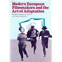 Modern European filmmakers and the art of adaptation (Ungar film library) by Andrew S. (editor); Magretta, Joan (editor). Horton (1981-01-01)