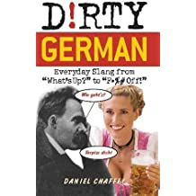 """Dirty German: Everyday Slang from """"What's Up?"""" to """"F*%# Off!"""": Everyday Slang from What's Up? to F*ck Off! (Dirty Everyday Slang)"""