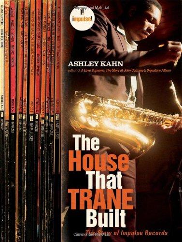 The House That Trane Built: The Story of Impulse Records por Ashley Kahn