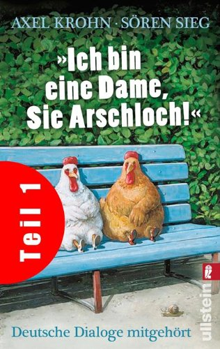 Buchseite und Rezensionen zu '»Ich bin eine Dame, Sie Arschloch!« (Teil 1): Deutsche Dialoge mitgehört' von Sören Sieg