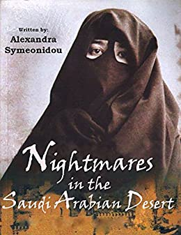 Nightmares in the Saudi Arabian Desert: Autobiography (The Saudi Nightmare Trilogy Book 1) by [Symeonidou, Alexandra]