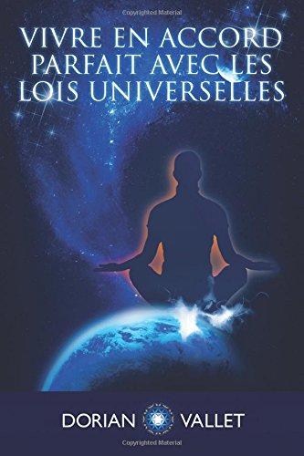 Vivre en Accord Parfait avec les Lois de l'Univers par Dorian Vallet