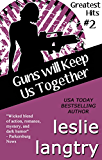 Guns Will Keep Us Together: Romantic Comedy Mystery (Greatest Hits Mysteries Book 2)