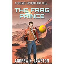 The Frag Prince: A Science-Fiction Fairy Tale