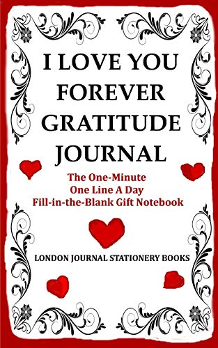 I Love You Forever Gratitude Journal: The One-Minute One Line A Day Fill-in-the-Blank Gift Notebook: What I Love about Us (Love Keepsakes, Band 5) (Ehe Sex Christian)