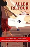 ALLER RETOUR: Roman 2.0 - polar romantico-fantastique à suspense (French Edition)