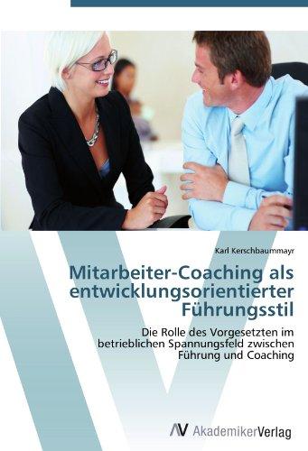 Mitarbeiter-Coaching als entwicklungsorientierter Führungsstil: Die Rolle des Vorgesetzten im  betrieblichen Spannungsfeld zwischen  Führung und Coaching