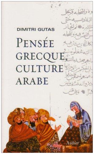 Pensée grecque, culture arabe : Le mouvement de traduction gréco-arabe à Bagdad et la société abbasside primitive (IIe-IVe/VIIIe-Xe siècles) par Dimitri Gutas