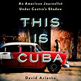 Best American  Essays - This Is Cuba: An American Journalist Under Castro's Review