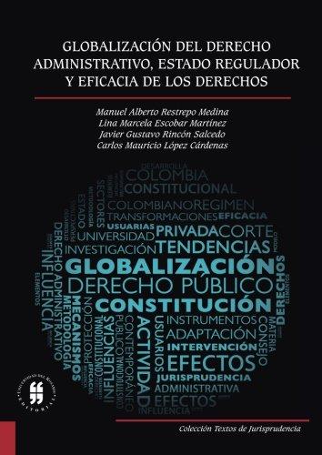 Globalización del derecho administrativo, Estado regulador y eficacia de los derechos por Mr. Manuel Alberto Restrepo Medina