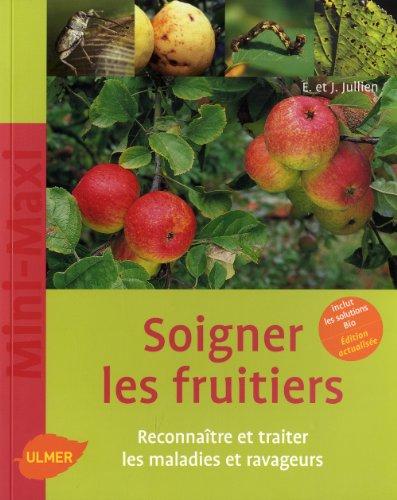 Soigner les fruits. Reconnaître et traiter les maladies et ravageurs