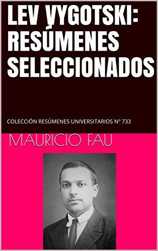 LEV VYGOTSKI: RESÚMENES SELECCIONADOS: COLECCIÓN RESÚMENES UNIVERSITARIOS Nº 733 por Mauricio Fau