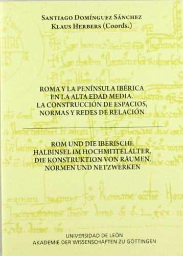 Roma y la Península Ibérica en la alta edad media. La construcción de espacios, normas y redes de relación por Santiago Domínguez Sánchez
