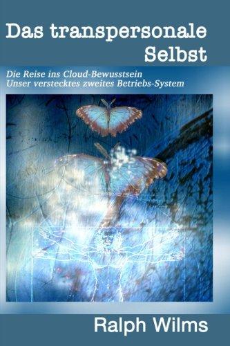 Das transpersonale Selbst: Die Reise ins Cloud-Bewusstsein, unser verstecktes zweites Betriebssystem