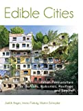 Edible Cities: Urban Permaculture for Gardens, Balconies, Rooftops & Beyond