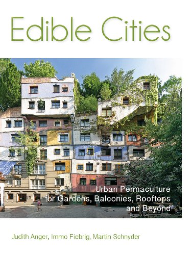 Edible Cities: Urban Permaculture for Gardens, Balconies, Rooftops and Beyond