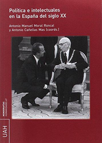 Política e intelectuales en la España del S.XX (MONOGRAFÍAS HUMANIDADES)