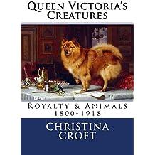 Queen Victoria's Creatures: Royalty & Animals 1800-1918