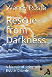 Rescue from Darkness: A Memoir of living with Bipolar Disorder