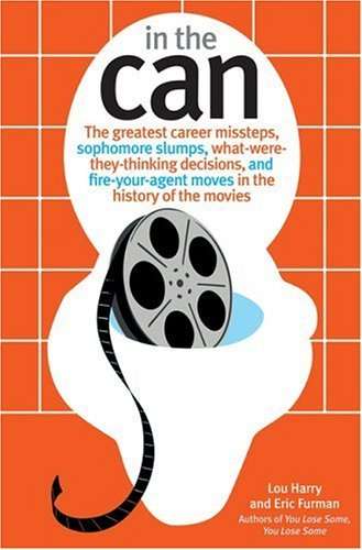 In the Can: The Greatest Career Missteps, Sophomore Slumps, What-Were-They-Thinking Decisions and Fire-Your Agent Moves in the History of the Movies by Lou Harry (2005-10-01)