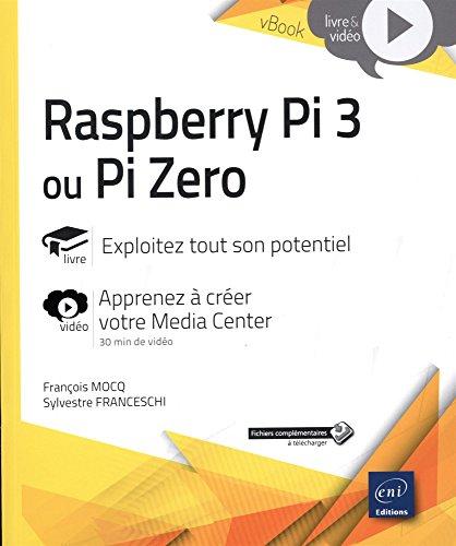 Raspberry Pi 3 ou Pi Zero - Exploitez tout son potentiel - Complment vido : Apprenez  crer votre Media Center