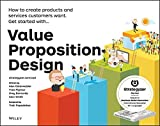 Value Proposition Design: How to Create Products and Services Customers Want (Strategyzer): Written by Alexander Osterwalder, 2014 Edition, (1st Edition) Publisher: John Wiley & Sons [Paperback]