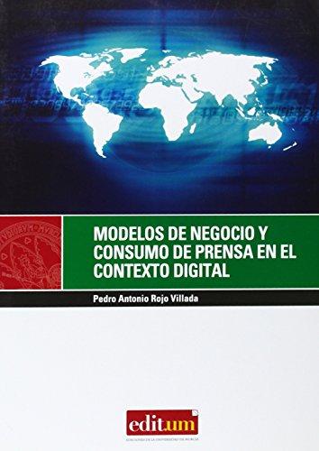 Modelos de Negocio y Consumo de Prensa en el Contexto Digital por Pedro Antonio Rojo