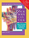 Your Body Can Talk, Revised 2nd Edition: Your Body Can Talk How to Use Simple Muscle Testing for Health and Well-Being