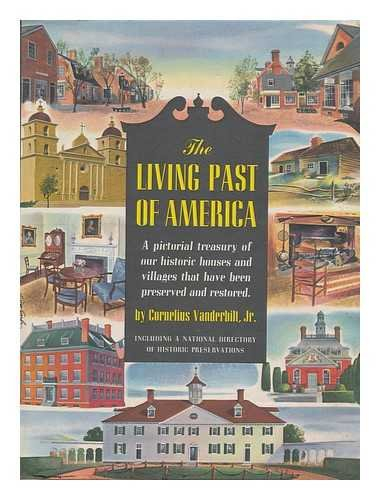 The living past of America : pictorial treasury of our historic houses and villages that have been preserved and restored