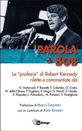 scaricare ebook gratis Parola di Bob. Le «profezie» di Robert F. Kennedy rilette e commentate dai protagonisti del nostro tempo PDF Epub