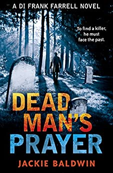 Dead Man's Prayer: A gripping detective thriller with a killer twist (DI Frank Farrell, Book 1) by [Baldwin, Jackie]