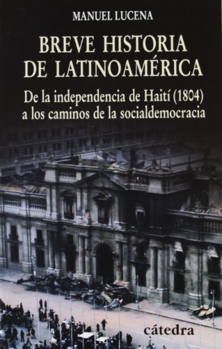 Breve historia de Latinoamérica: De la independencia de Haití (1804) a los caminos de la socialdemocracia (Historia. Serie Menor) por Manuel Lucena Salmoral