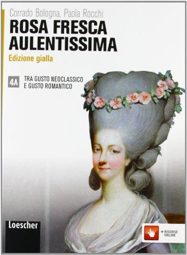 Rosa fresca aulentissima. Vol. 4A: Tra gusto neoclassico e gusto romantico. Ediz. gialla. Per le Scuole superiori. Con espansione online
