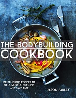 The Bodybuilding Cookbook: 100 Delicious Recipes To Build Muscle, Burn Fat And Save Time (The Build Muscle, Get Shredded, Muscle & Fat Loss Cookbook Series) from CreateSpace Independent Publishing Platform