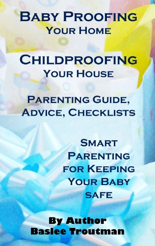 Baby Proofing Your Home Childproofing Your House Parenting Guide, Advice, Checklists: Baby Toddler Safety Book (Parenting Guide Advice Tips Infant Baby Toddlers Children 1) (English Edition)