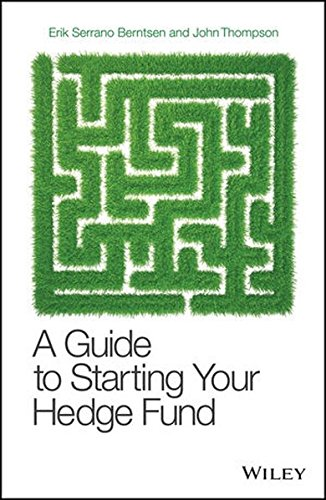 A Guide to Starting Your Hedge Fund: A Practitioner's Guide (The Wiley Finance Series)