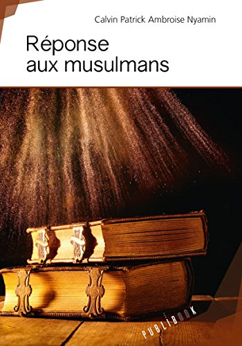 Réponse aux musulmans par Calvin Patrick Ambroise Nyamin