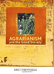 Agrarianism and the Good Society: Land, Culture, Conflict, and Hope (Clark Lectures) by Eric T. Freyfogle (2007-03-02)