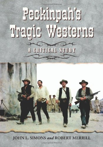 Peckinpah's Tragic Westerns: A Critical Study