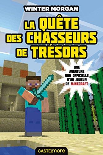 La Quête des chasseurs de trésors: Minecraft - Les Aventures non officielles d'un joueur, T4 par Winter Morgan