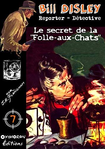 Le secret de la Folle-aux-Chats (Bill Disley t. 7) par J.A. Flanigham