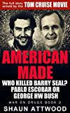 American Made: Who Killed Barry Seal? Pablo Escobar or George HW Bush (War On Drugs Book 2)