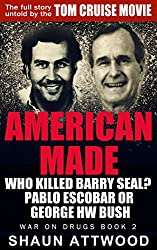 American Made: Who Killed Barry Seal? Pablo Escobar or George HW Bush (War On Drugs Book 2) (English Edition)