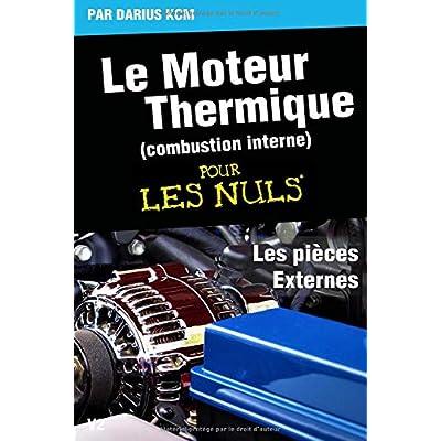Le moteur thermique (Combustion interne)  pour les nuls-LES PIÈCES EXTERNES: TOME 3(New édition)