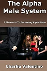The Alpha Male System by Charlie Valentino (2012-11-23)