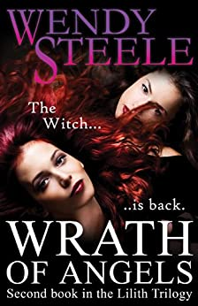 Wrath of Angels (The Lilith Trilogy Book 2) by [Steele, Wendy]