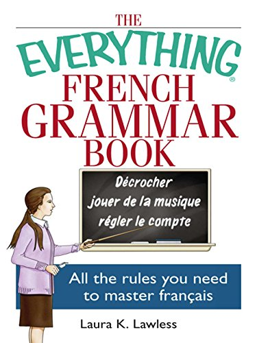 The Everything French Grammar Book: All the Rules You Need to Master Français (Everything®) (English Edition)